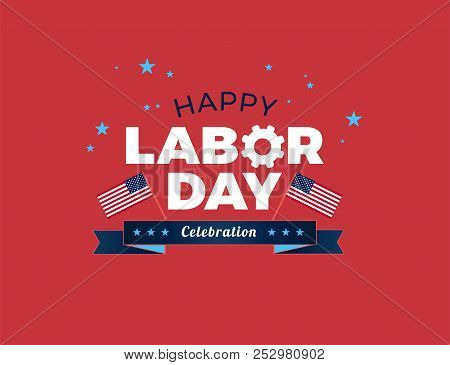 Happy Labor Day Usa Celebration Vector Illustration With American Flags, And Happy Labor Day Text Lo