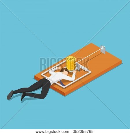 Flat 3d Isometric Businessman Trapped Into Mousetrap Because Of The Money. Business Trap And Failure