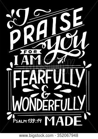 Hand Lettering With Bible Verse I Praise You, Fearfully And Wonderfully Made On Black Background.