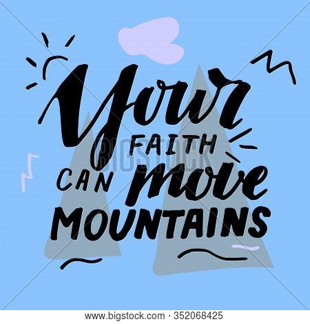 Hand Lettering With Bible Verse Your Faith Can Move Mountains .