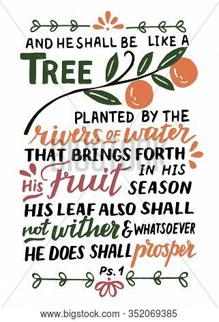 Hand Lettering With Bible Verse And He Shall Be Like A Tree. Psalm