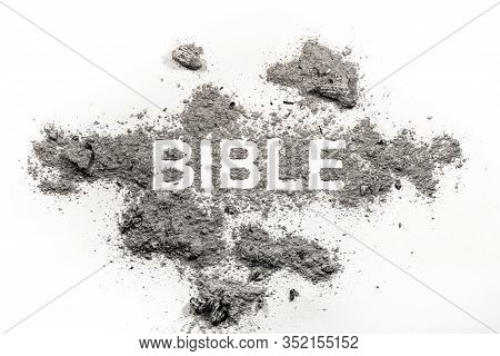 Bible Word Written In Grey Ash, Dust Drawing As Religion, Crusade, Violence, Apocalypse, God, Christ