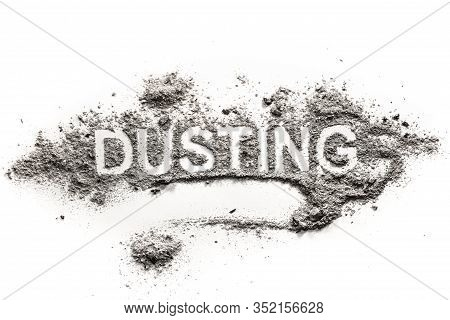 Word Dusting Written In Accumulated Pile Of Grey Dirt, Filth, Dust, Ash, Soil As Cleaning, Sweep, Sw