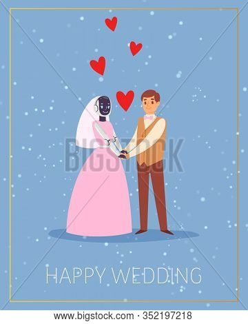 Robots Marriage, Wedding With Couple Of Newly Weds Standing Together Electronic Bride And Caucasian