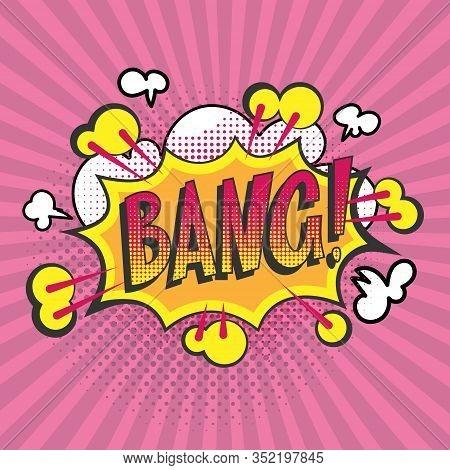Bang Pop Art Vector Cartoon Illustration Poster. Wording Comic Speech Bang Bubble In Yellow Pop Art