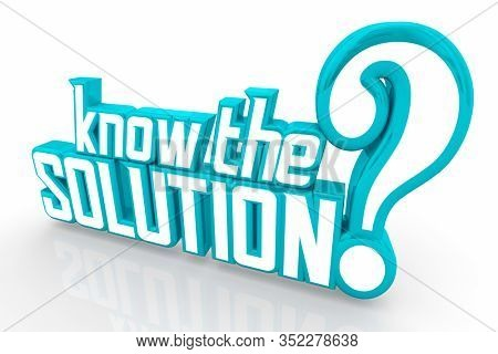 Know the Solution Question Test Exam Quiz Problem Solved 3d Illustration
