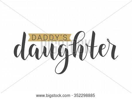 Handwritten Lettering Of Daddy's Daughter. Vector Illustration.