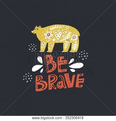 Wild Animal And Be Brave Handwritten Lettering. Abstract Woodland Bear And Text Isolated On Black Ba