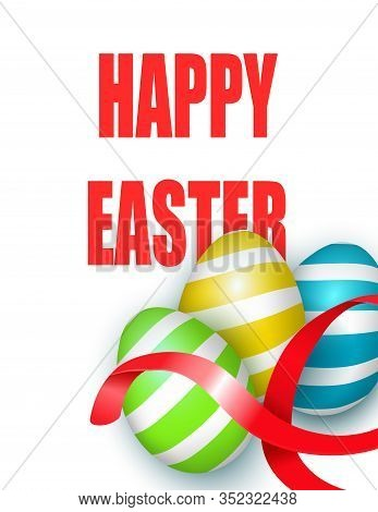 Happy Easter Gift Card, Realistic Vector Illustration , Decorated Eggs With Bright Ribbon.