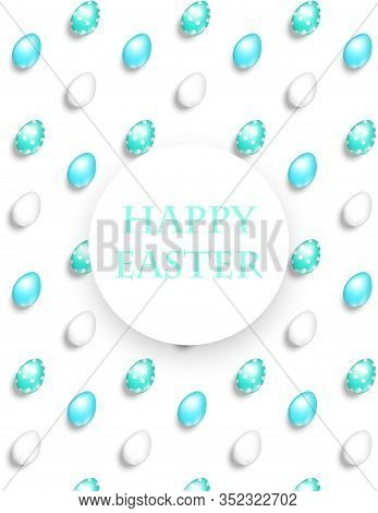 Happy Easter Gift Card, Realistic Vector Illustration , Pattern With Bright Decorated Eggs.