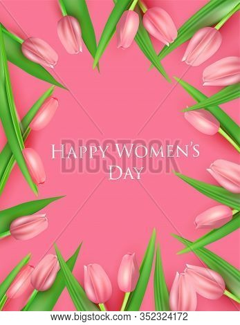 Happy Womens Day Gift Card With Frame Of Realistic Pink Tulips. Greeting Card Wor 8 March Day.