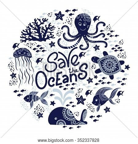 Save The Ocean Hand Drawn Lettering And Underwater Animals. Jellyfishes, Whales, Octopus, Starfishes