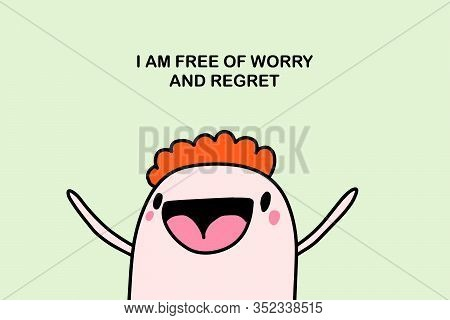 I Am Free Of Worry And Regret Hand Drawn Vector Illustration In Cartoon Comic Style Affirmation Moti