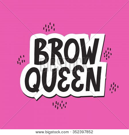 Brow Queen Sticker On A Pink Background. Hand Drawn Vector Lettering For Brow Bar. Design.