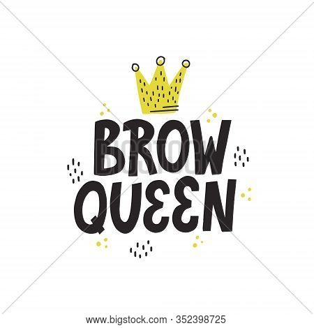 Brow Queen Quote With A Crown And Abstract Decoration. Hand Drawn Vector Lettering For Brow Bar.conc