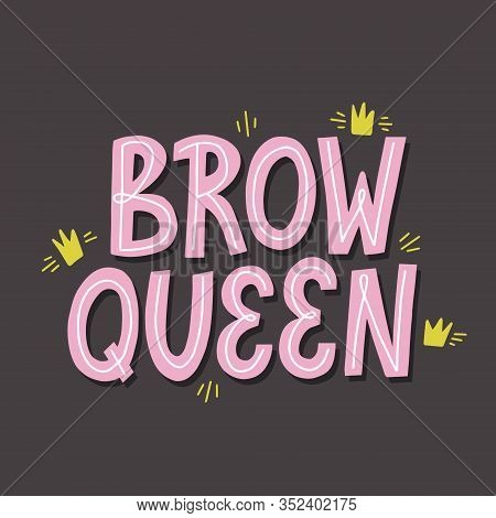 Brow Queen Quote With Crown Decoration. Hand Drawn Vector Lettering For Brow Bar.design.