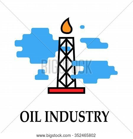 Oil Factory Icon Symbol With Fire Oil And Petrol Industry Modern Bright Color.fuel, Diesel, Petrol,