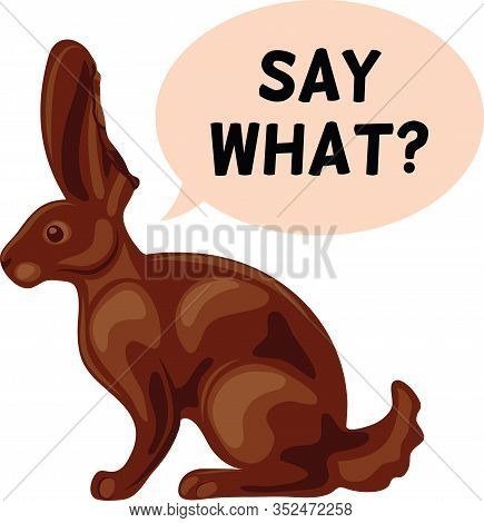 A Chocolate Easter Bunny With A Bite Out Of Its Ear And A Speech Bubble Saying