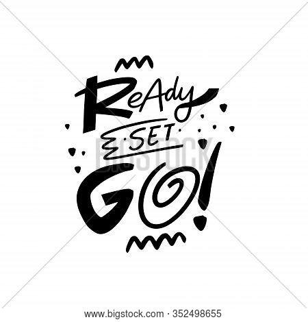 Ready Steady Go Lettering Phrase. Black Ink. Hand Drawn Vector Illustation.