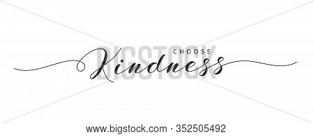 Choose Kindness Hand Drawn Brush Lettering. Elegant Calligraphic Text Isolated On White. Inspiration