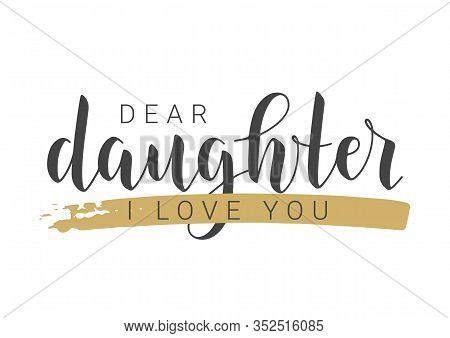 Vector Illustration. Handwritten Lettering Of Dear Daughter I Love You. Template For Greeting Card,