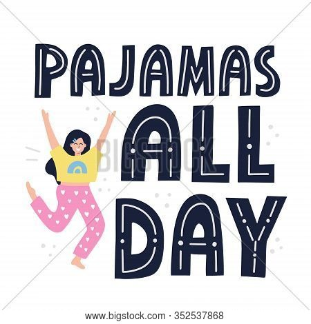 Pajamas All Day Quote. Happy Girl In Nightwear. Hand Drawn Vector Lettering For T Shirt, Poster Desi