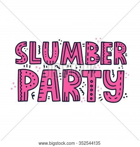Slumber Party Quote With Doodle Decoration. Hand Drawn Vector Lettering For Poster, Banner,