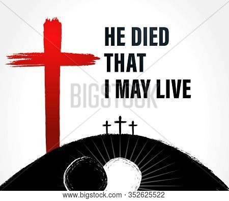 Easter Sunday Holy Week Banner With Text: He Died, That I May Live. Invitation For Service In The Fo