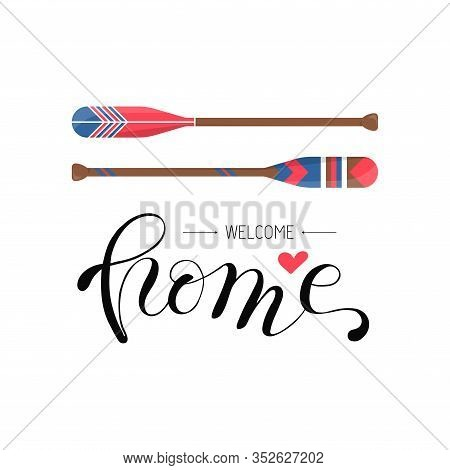 Welcome Home Hand Draw Quote With Oar Or Paddle Boat In Modern Cartoon Style. Template Card Backgrou