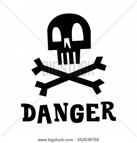Skull With Bones And Danger Phrase. Jolly Roger Pirate Flag. Cartoon Vector Illustration