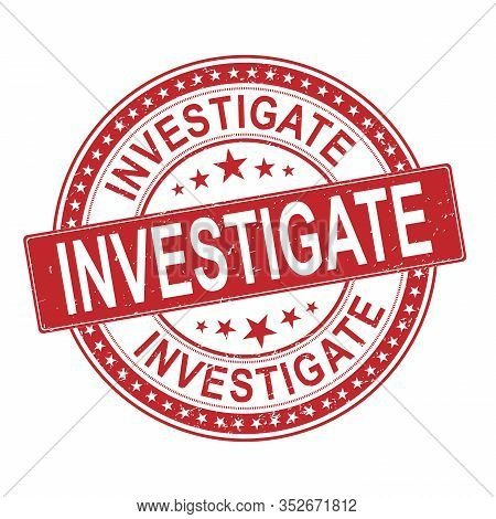 Investigate Rubber Stamp. Investigation Rubber Grunge Stamp Seal Vector Illustration - Vector