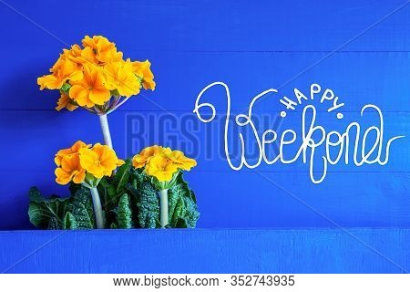 Yellow Spring Flowers, Text Happy Weekend, Blue Background