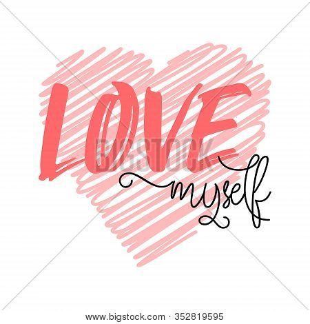 Love Myself Quote With A Heart Background. Cute Trendy Lettering In Hand Drawn Doodle Style. Pink An