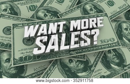 Want More Sales Increase Business Deals Attract New Customers Money 3d Illustration