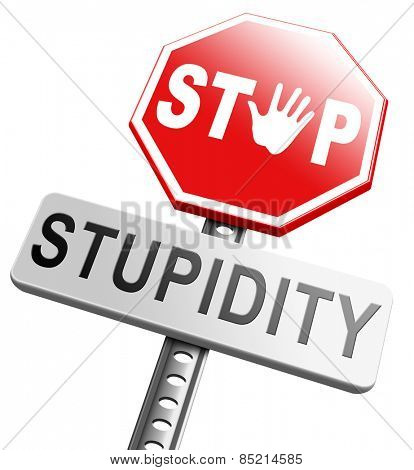 no stupidity stop stupid behavior no naivety brainless stupidly unprofessional foolhardy dumb mistake