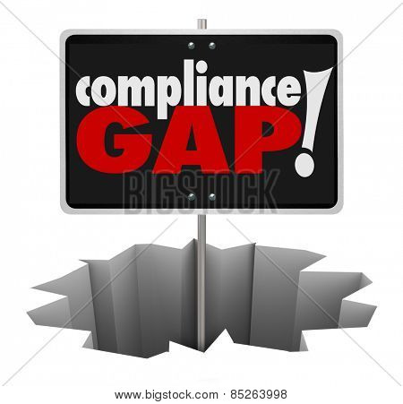 Compliance Gap words on a sign in a hole to illustrate a warning of danger in not following rules, regulations, guidelines and legal requirements