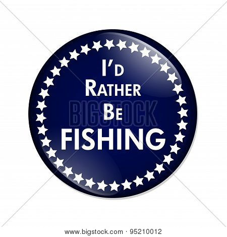 I'd Rather Be Fishing Button