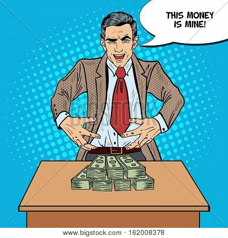 Pop Art Sinister Businessman Wants to Seize the Money. Vector illustration