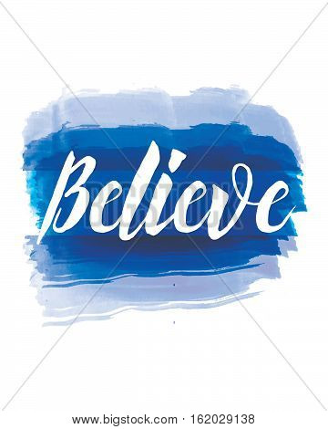 Believe Modern Script Typographic Design Poster on Painted Photoshop Blue Watercolor Stain