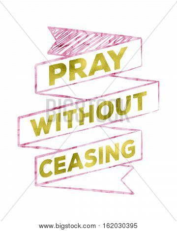 Pray Without Ceasing Scripture Prayer Banner Sketched Art with pink and gold watercolor effect