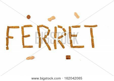 Ferret Food That Spells Ferret With Treats Around Isolated On White Background