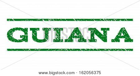 Guiana watermark stamp. Text tag between horizontal parallel lines with grunge design style. Rubber seal stamp with dirty texture. Vector green color ink imprint on a white background.