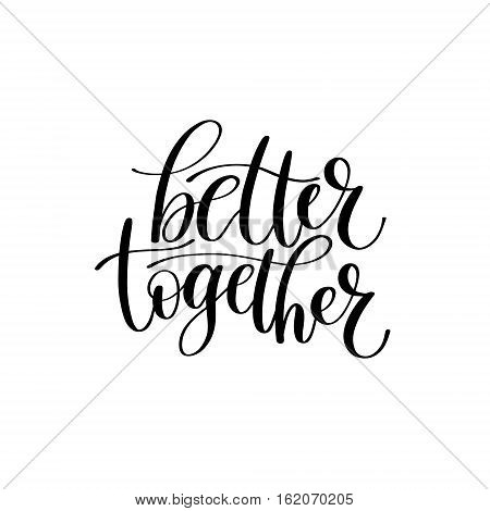 Better Together Vector Text Phrase Illustration,  Love or Friendship Expression - Hand Drawn Writing - Phrase to Print on a T-Shirt, Poster or a Mug