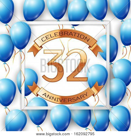 Realistic blue balloons with ribbon in centre golden text thirty two years anniversary celebration with ribbons in white square frame over white background. Vector illustration