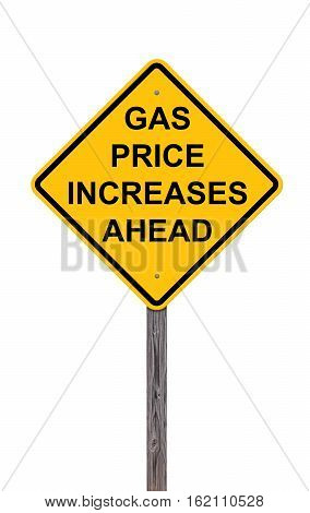 Caution Sign Isolated On White - Gas Price Increases Ahead