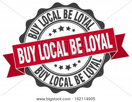 buy local be loyal. stamp. sign. seal. round. retro. ribbon poster