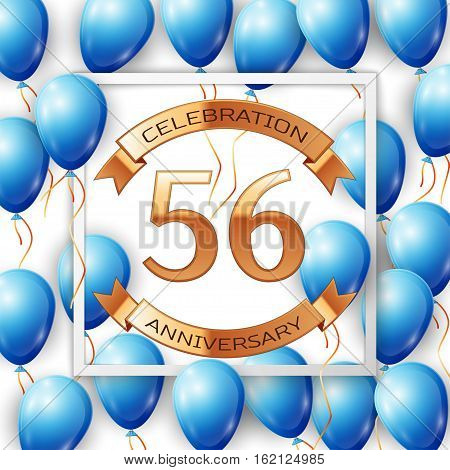 Realistic blue balloons with ribbon in centre golden text fifty six years anniversary celebration with ribbons in white square frame over white background. Vector illustration