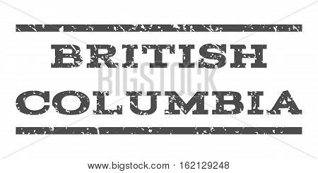British Columbia watermark stamp. Text tag between horizontal parallel lines with grunge design style. Rubber seal stamp with dust texture. Vector gray color ink imprint on a white background.