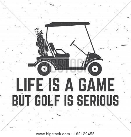 Life is a game but golf is seriouse. Vector golfing club retro badge. Concept for shirt, print, seal or stamp. Typography design.