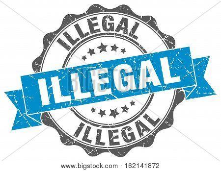 illegal. stamp. sign. seal. round. retro. ribbon